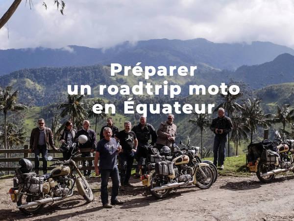 (infos pratiques) Préparer son roadtrip moto en Équateur